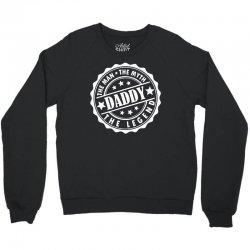 Daddy - The Man The Myth The Legend Crewneck Sweatshirt | Artistshot