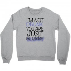 im-not-drunk-im-just-blury Crewneck Sweatshirt | Artistshot