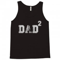 Dad to the Second Power Tank Top | Artistshot