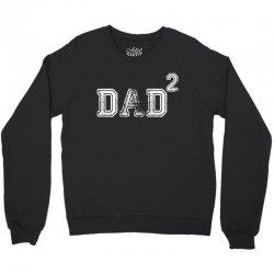 Dad to the Second Power Crewneck Sweatshirt | Artistshot