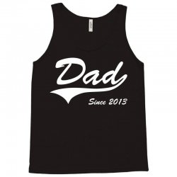 Dad Since 2013 Tank Top | Artistshot