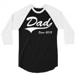 Dad Since 2015 3/4 Sleeve Shirt   Artistshot