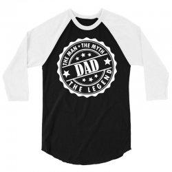 Dad The Man The Myth The Legend 3/4 Sleeve Shirt | Artistshot