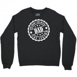 Dad The Man The Myth The Legend Crewneck Sweatshirt | Artistshot