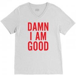 Damn I Am Good V-Neck Tee | Artistshot