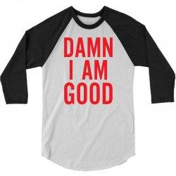 Damn I Am Good 3/4 Sleeve Shirt | Artistshot