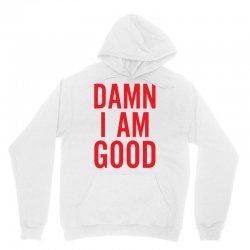 Damn I Am Good Unisex Hoodie | Artistshot