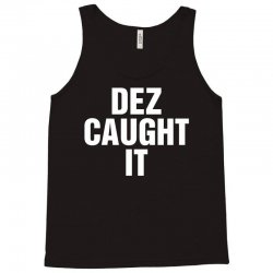 Dez Caught It Tank Top | Artistshot
