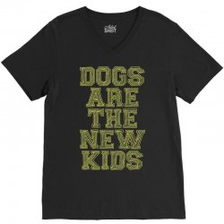 Dogs Are The New Kids V-Neck Tee | Artistshot