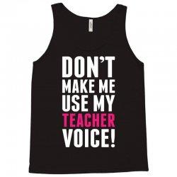 Don't Make Me Use My Teacher Voice Tank Top | Artistshot