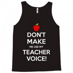 Don't Make Me Use My Teacher Voice Tank Top   Artistshot