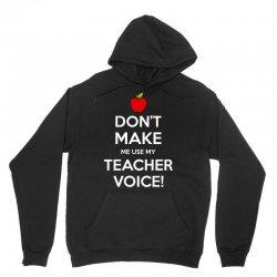 Don't Make Me Use My Teacher Voice Unisex Hoodie   Artistshot