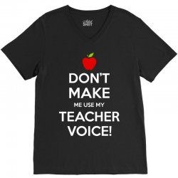 Don't Make Me Use My Teacher Voice V-Neck Tee   Artistshot