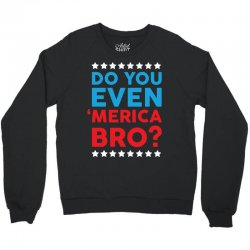 Do You Even 'Merica Bro Crewneck Sweatshirt | Artistshot