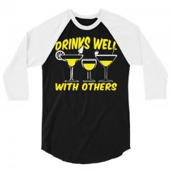 Drinks Well With Others 3/4 Sleeve Shirt | Artistshot