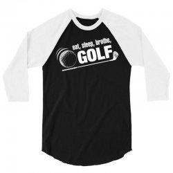 Eat Sleep Breath Golf 3/4 Sleeve Shirt | Artistshot