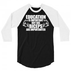 Education Is Important But Big Biceps Are Importanter 3/4 Sleeve Shirt | Artistshot