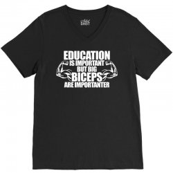 Education Is Important But Big Biceps Are Importanter V-Neck Tee | Artistshot