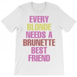 Every Blonde Needs A Brunette Best Friend T-Shirt | Artistshot