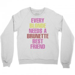Every Blonde Needs A Brunette Best Friend Crewneck Sweatshirt | Artistshot