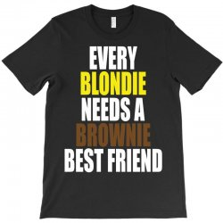 Every Blondie Girl Needs A Brownie Best Friend T-Shirt | Artistshot