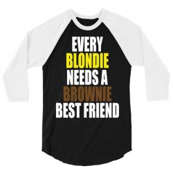 Every Blondie Girl Needs A Brownie Best Friend 3/4 Sleeve Shirt | Artistshot