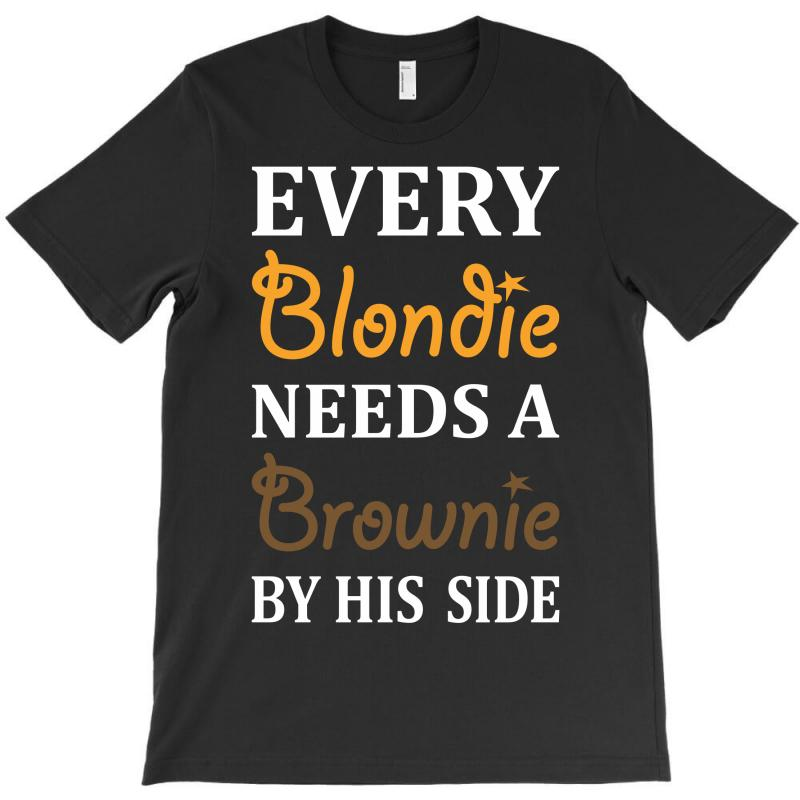 Every Blondie Needs A Brownie By His Side T-shirt | Artistshot