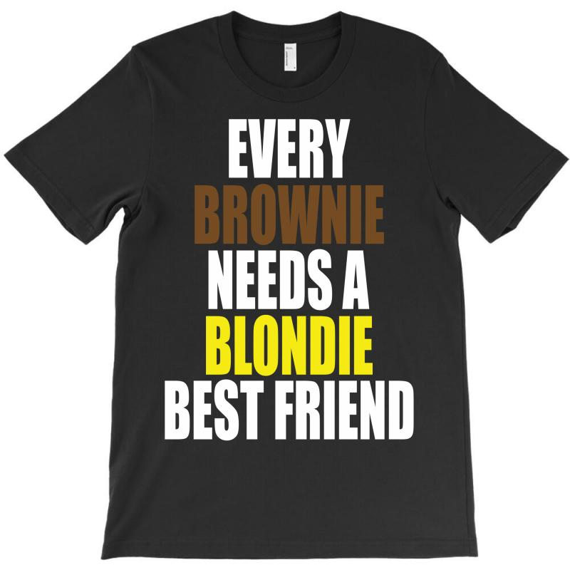 Every Brownie Girl Needs A Blondie Best Friend T-shirt | Artistshot