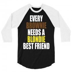Every Brownie Girl Needs A Blondie Best Friend 3/4 Sleeve Shirt | Artistshot