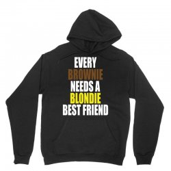 Every Brownie Girl Needs A Blondie Best Friend Unisex Hoodie | Artistshot
