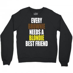Every Brownie Girl Needs A Blondie Best Friend Crewneck Sweatshirt | Artistshot