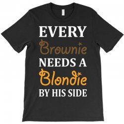 Every Brownie Needs A Blondie By His Side T-Shirt | Artistshot