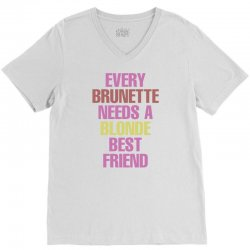 Every Brunette Needs A Blonde Best Friend V-Neck Tee | Artistshot