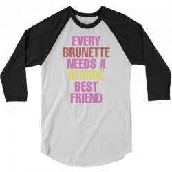 Every Brunette Needs A Blonde Best Friend 3/4 Sleeve Shirt | Artistshot