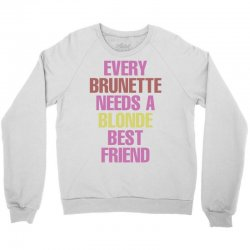 Every Brunette Needs A Blonde Best Friend Crewneck Sweatshirt | Artistshot