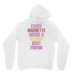 Every Brunette Needs A Blonde Best Friend Unisex Hoodie | Artistshot