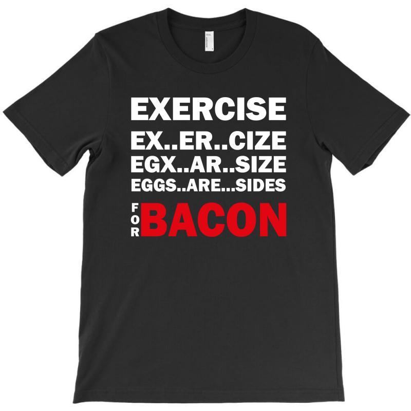Exercise Or Bacon T-shirt | Artistshot