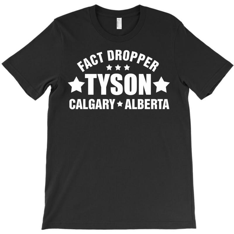 Fact Dropper – Tyson – Calgary – Alberta T-shirt | Artistshot