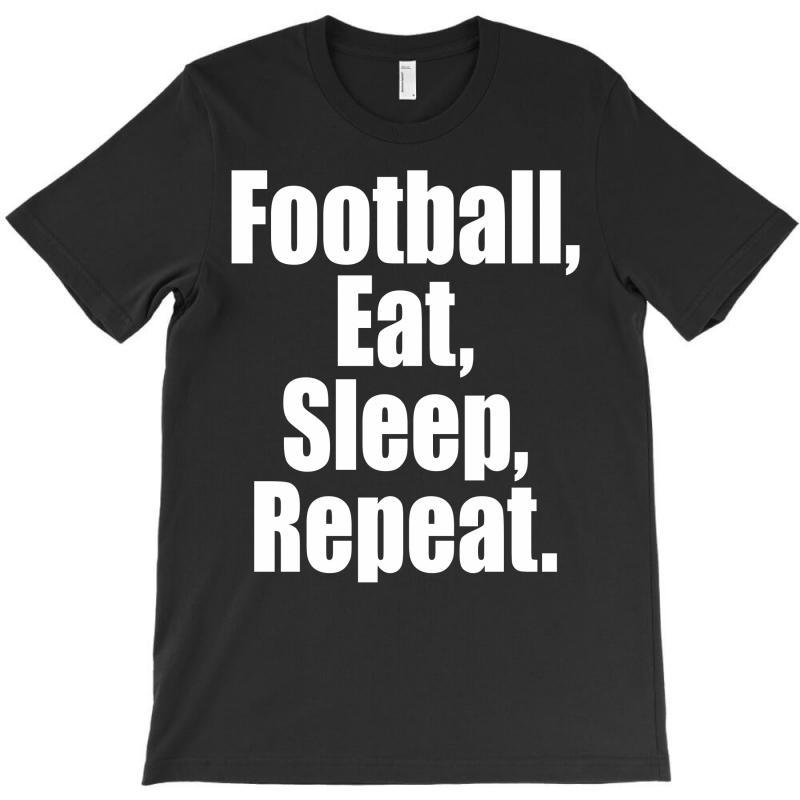 Eat Sleep Football Repeat T-shirt | Artistshot
