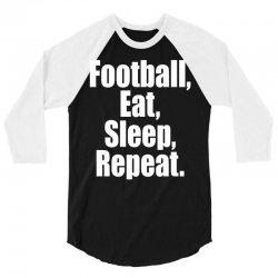 Eat Sleep Football Repeat 3/4 Sleeve Shirt | Artistshot