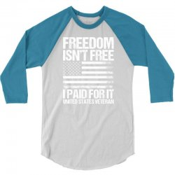Freedom Isn't Free, I paid For It, US Veteran 3/4 Sleeve Shirt | Artistshot