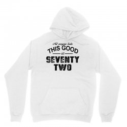 not everyone looks this good at seventy two Unisex Hoodie | Artistshot
