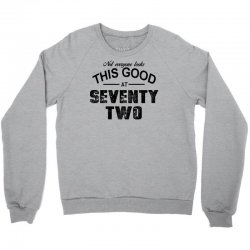 not everyone looks this good at seventy two Crewneck Sweatshirt | Artistshot