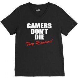 Gamers Don't Die – They Respawn! V-Neck Tee | Artistshot