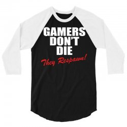 Gamers Don't Die – They Respawn! 3/4 Sleeve Shirt | Artistshot