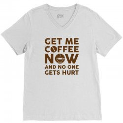 Get me coffee now and no one gets hurt V-Neck Tee   Artistshot