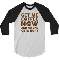 Get me coffee now and no one gets hurt 3/4 Sleeve Shirt   Artistshot