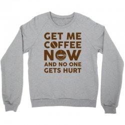 Get me coffee now and no one gets hurt Crewneck Sweatshirt   Artistshot