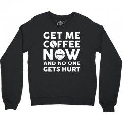 Get me coffee now and no one gets hurt Crewneck Sweatshirt | Artistshot