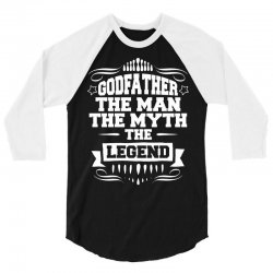 Godfather The Man The Myth The Legend 3/4 Sleeve Shirt | Artistshot
